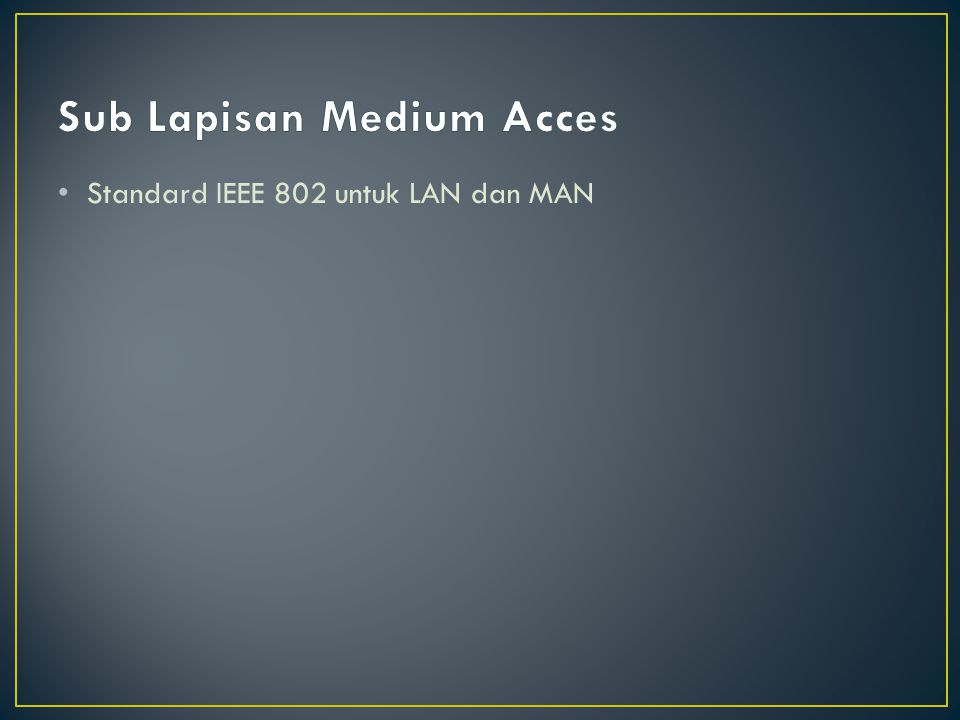 • Standard IEEE 802 untuk LAN dan MAN