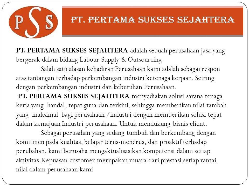 PT. PERTAMA SUKSES SEJAHTERA adalah sebuah perusahaan jasa yang bergerak dalam bidang Labour Supply & Outsourcing. Salah satu alasan kehadiran Perusah