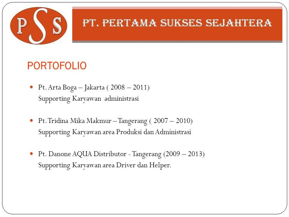 PORTOFOLIO  Pt. Arta Boga – Jakarta ( 2008 – 2011) Supporting Karyawan administrasi  Pt. Tridina Mika Makmur – Tangerang ( 2007 – 2010) Supporting K
