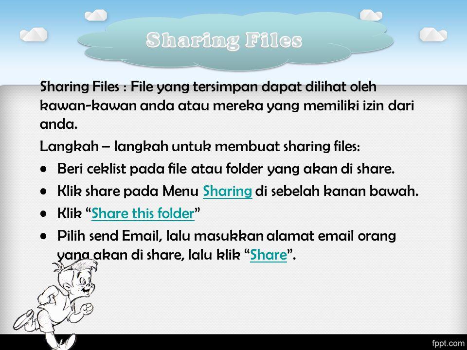 Sharing Files : File yang tersimpan dapat dilihat oleh kawan-kawan anda atau mereka yang memiliki izin dari anda.