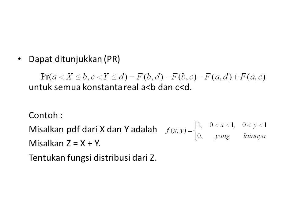 • Dapat ditunjukkan (PR) untuk semua konstanta real a<b dan c<d.