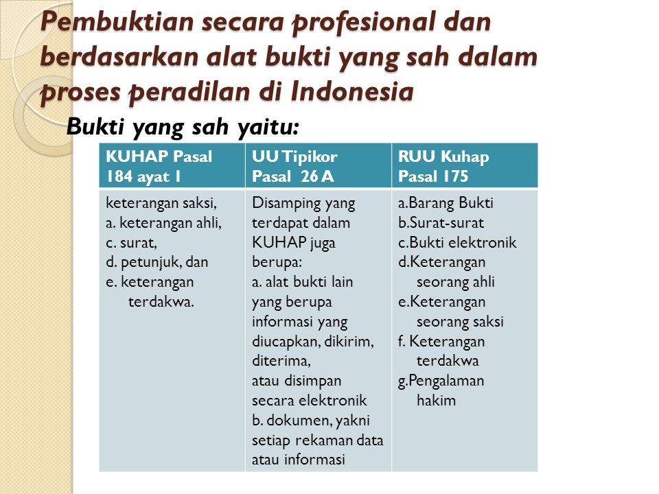 Pembuktian secara profesional dan berdasarkan alat bukti yang sah dalam proses peradilan di Indonesia Bukti yang sah yaitu: KUHAP Pasal 184 ayat 1 UU