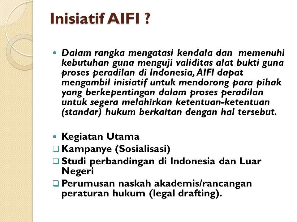 Inisiatif AIFI ?  Dalam rangka mengatasi kendala dan memenuhi kebutuhan guna menguji validitas alat bukti guna proses peradilan di Indonesia, AIFI da