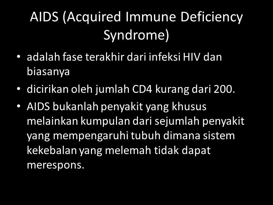 • adalah fase terakhir dari infeksi HIV dan biasanya • dicirikan oleh jumlah CD4 kurang dari 200. • AIDS bukanlah penyakit yang khusus melainkan kumpu