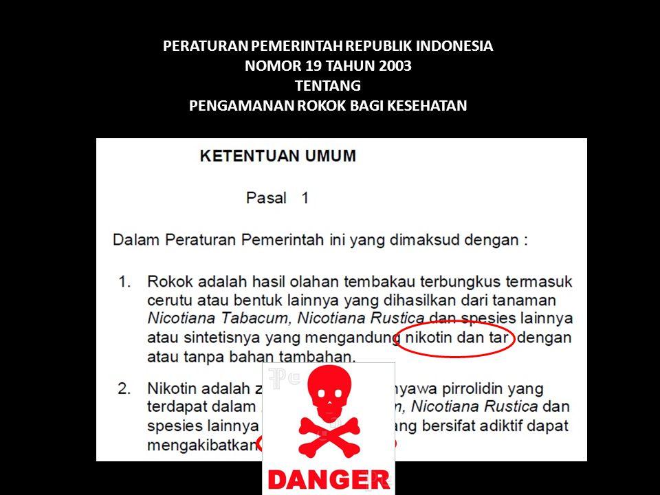 PERATURAN PEMERINTAH REPUBLIK INDONESIA NOMOR 19 TAHUN 2003 TENTANG PENGAMANAN ROKOK BAGI KESEHATAN