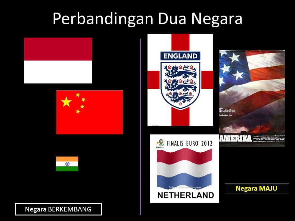 Perbandingan Dua Negara Negara BERKEMBANG Negara MAJU