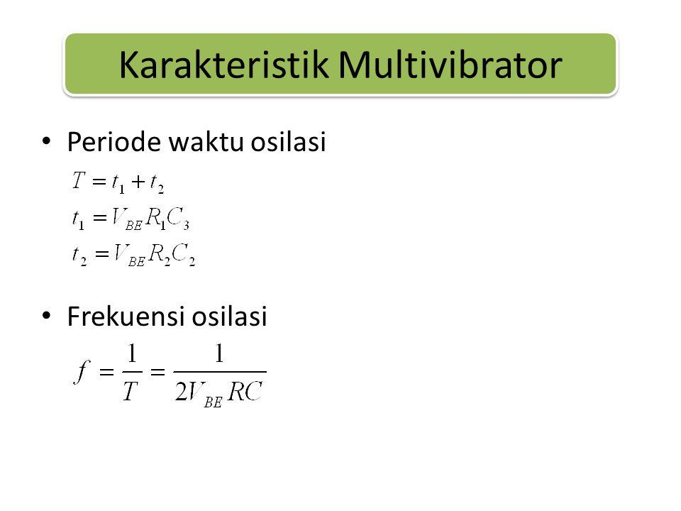 • Periode waktu osilasi • Frekuensi osilasi Karakteristik Multivibrator