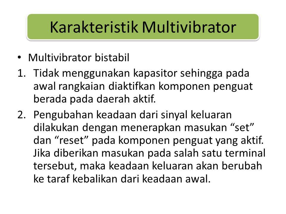 • Multivibrator bistabil 1.Tidak menggunakan kapasitor sehingga pada awal rangkaian diaktifkan komponen penguat berada pada daerah aktif.