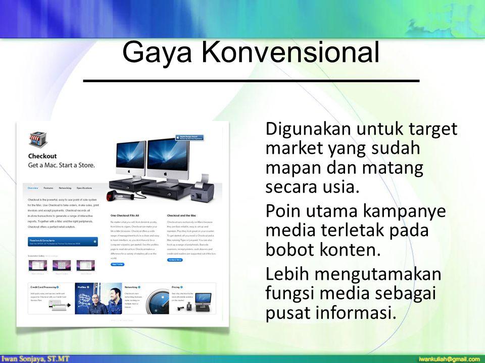 Gaya Konvensional Digunakan untuk target market yang sudah mapan dan matang secara usia. Poin utama kampanye media terletak pada bobot konten. Lebih m