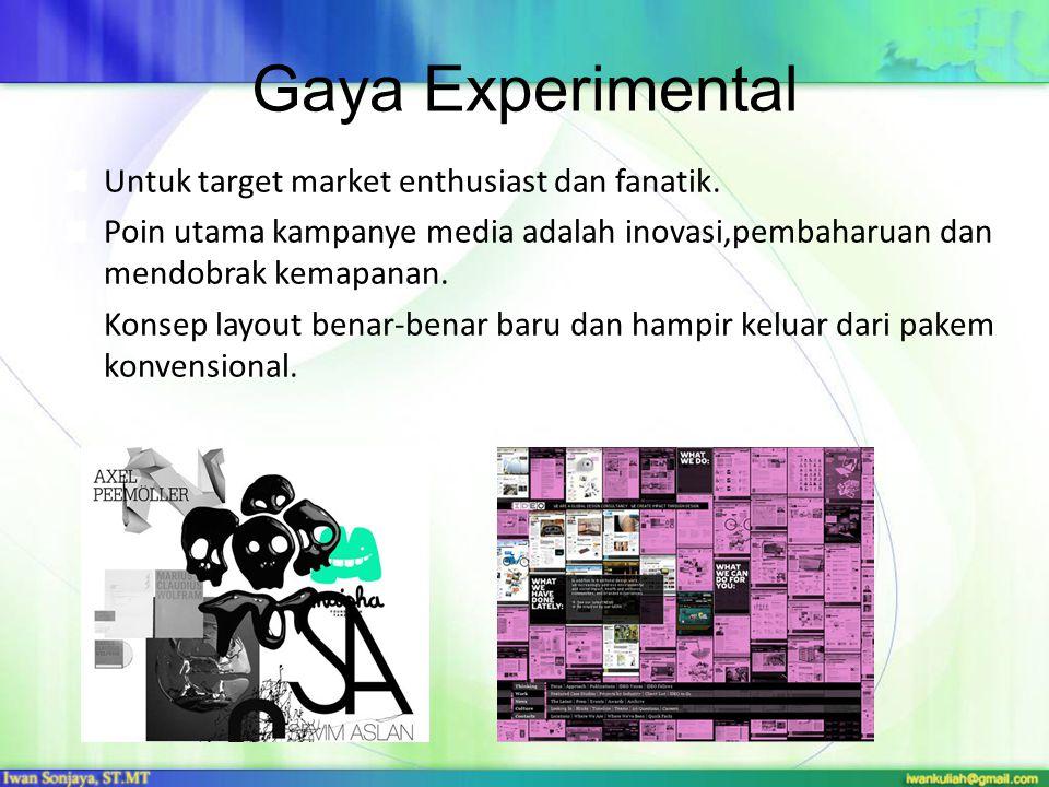 Gaya Experimental Untuk target market enthusiast dan fanatik. Poin utama kampanye media adalah inovasi,pembaharuan dan mendobrak kemapanan. Konsep lay