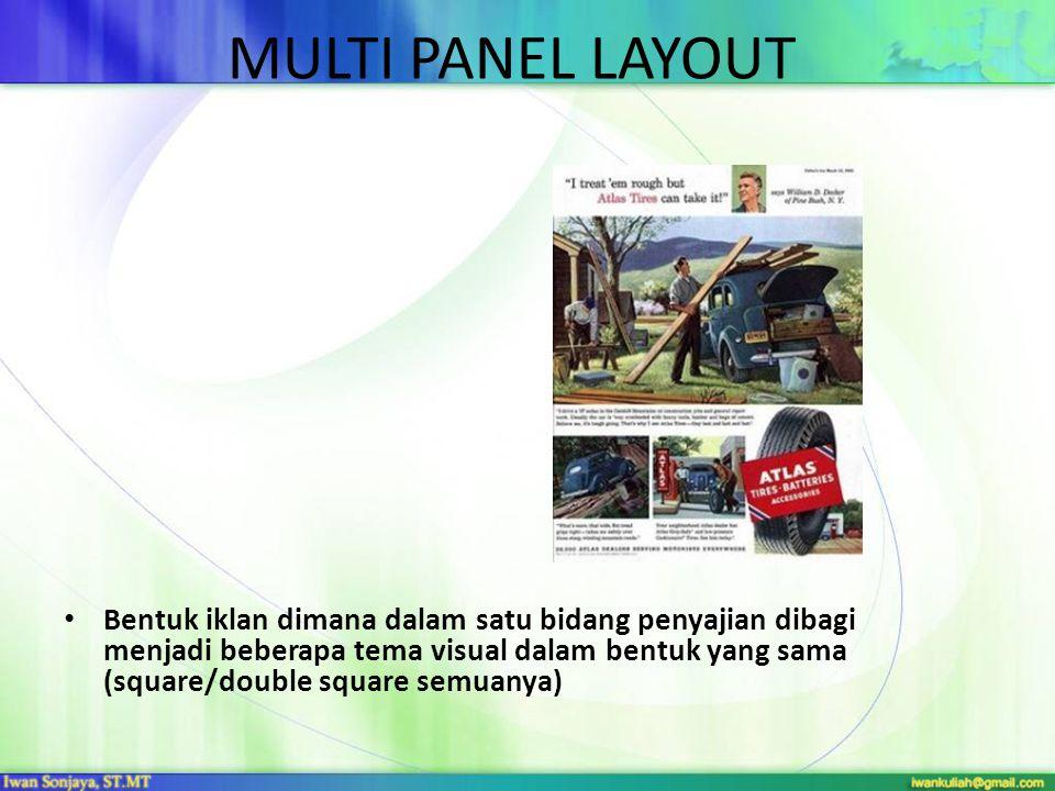 MULTI PANEL LAYOUT • Bentuk iklan dimana dalam satu bidang penyajian dibagi menjadi beberapa tema visual dalam bentuk yang sama (square/double square