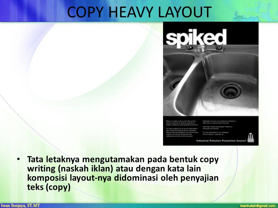 COPY HEAVY LAYOUT • Tata letaknya mengutamakan pada bentuk copy writing (naskah iklan) atau dengan kata lain komposisi layout-nya didominasi oleh peny