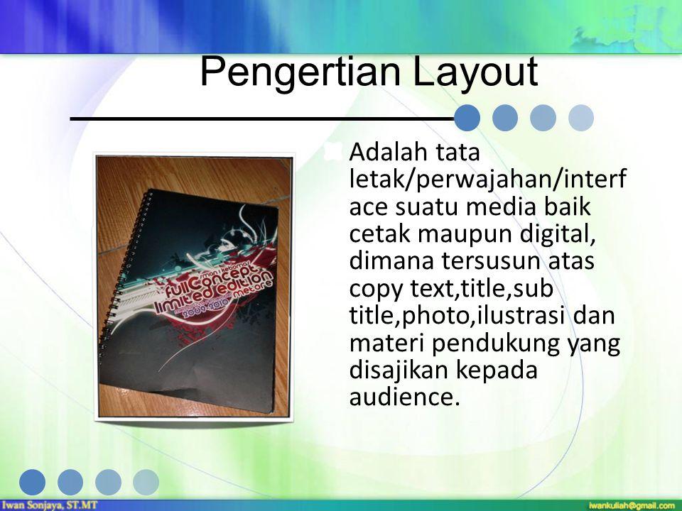Pengertian Layout Adalah tata letak/perwajahan/interf ace suatu media baik cetak maupun digital, dimana tersusun atas copy text,title,sub title,photo,