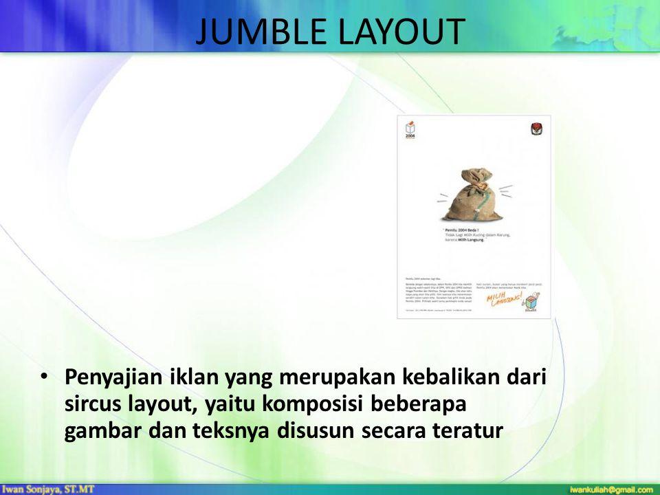 JUMBLE LAYOUT • Penyajian iklan yang merupakan kebalikan dari sircus layout, yaitu komposisi beberapa gambar dan teksnya disusun secara teratur