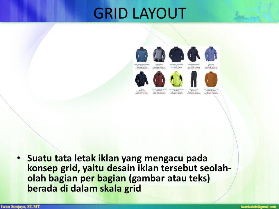 GRID LAYOUT • Suatu tata letak iklan yang mengacu pada konsep grid, yaitu desain iklan tersebut seolah- olah bagian per bagian (gambar atau teks) bera
