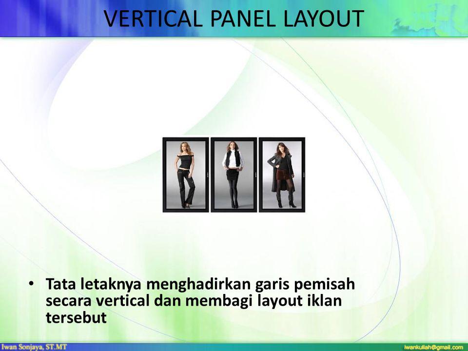 VERTICAL PANEL LAYOUT • Tata letaknya menghadirkan garis pemisah secara vertical dan membagi layout iklan tersebut