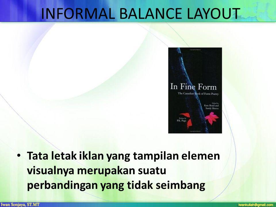 INFORMAL BALANCE LAYOUT • Tata letak iklan yang tampilan elemen visualnya merupakan suatu perbandingan yang tidak seimbang