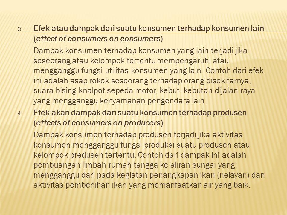 3. Efek atau dampak dari suatu konsumen terhadap konsumen lain (effect of consumers on consumers) Dampak konsumen terhadap konsumen yang lain terjadi