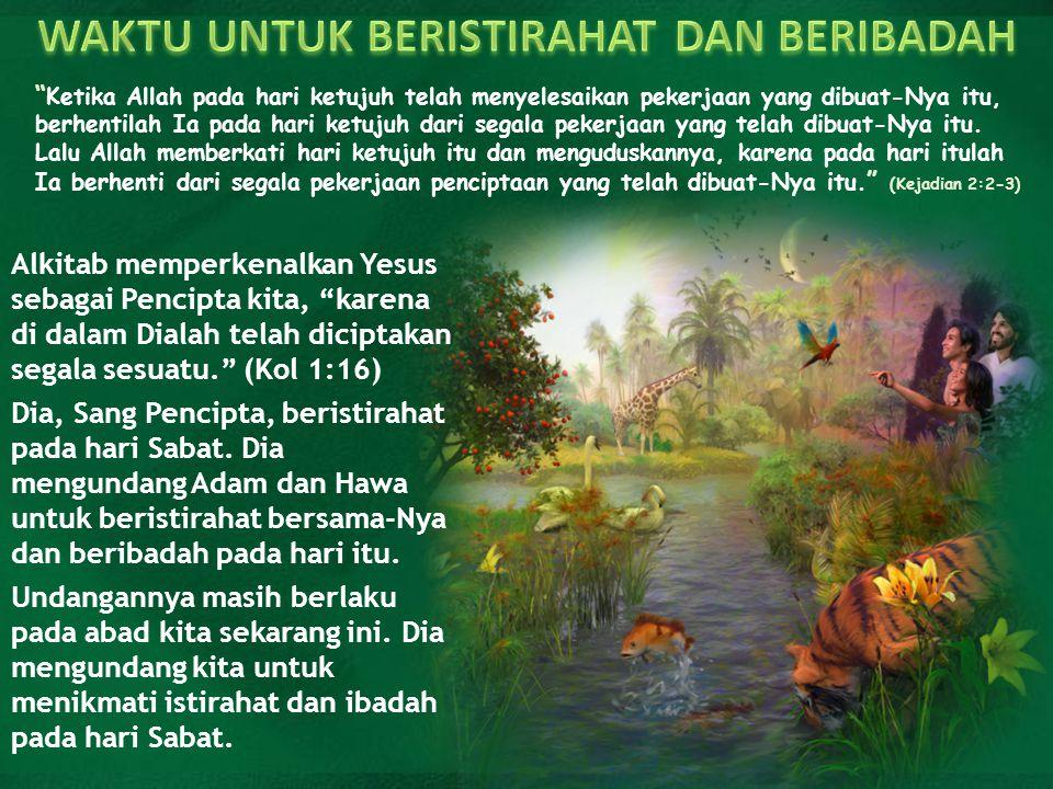 """"""" Ketika Allah pada hari ketujuh telah menyelesaikan pekerjaan yang dibuat-Nya itu, berhentilah Ia pada hari ketujuh dari segala pekerjaan yang telah"""