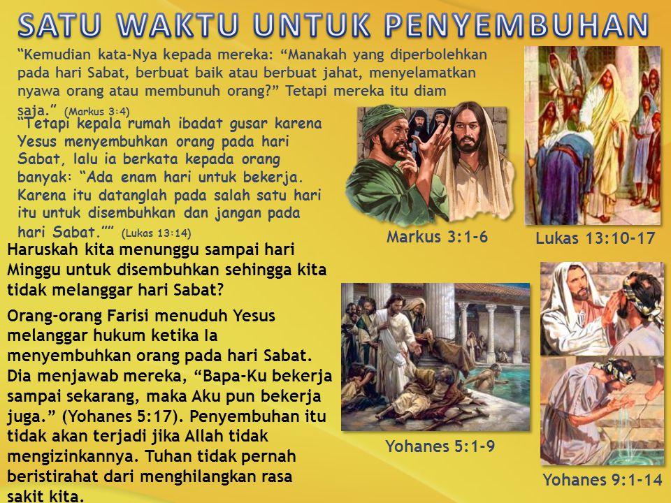 """"""" Kemudian kata-Nya kepada mereka: """"Manakah yang diperbolehkan pada hari Sabat, berbuat baik atau berbuat jahat, menyelamatkan nyawa orang atau membun"""