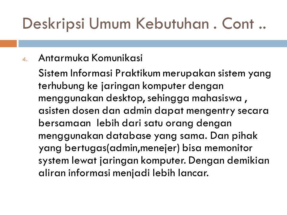 Deskripsi Umum Kebutuhan. Cont.. 4. Antarmuka Komunikasi Sistem Informasi Praktikum merupakan sistem yang terhubung ke jaringan komputer dengan menggu