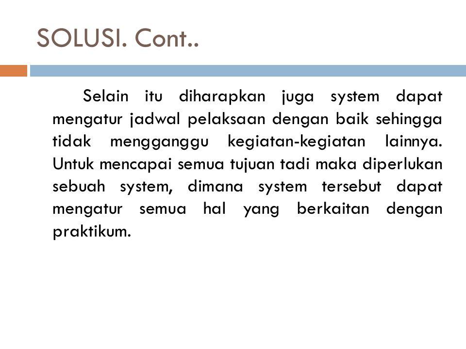 SOLUSI. Cont.. Selain itu diharapkan juga system dapat mengatur jadwal pelaksaan dengan baik sehingga tidak mengganggu kegiatan-kegiatan lainnya. Untu