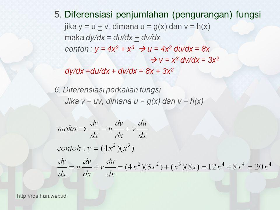 5. Diferensiasi penjumlahan (pengurangan) fungsi jika y = u + v, dimana u = g(x) dan v = h(x) maka dy/dx = du/dx + dv/dx contoh : y = 4x 2 + x 3  u =