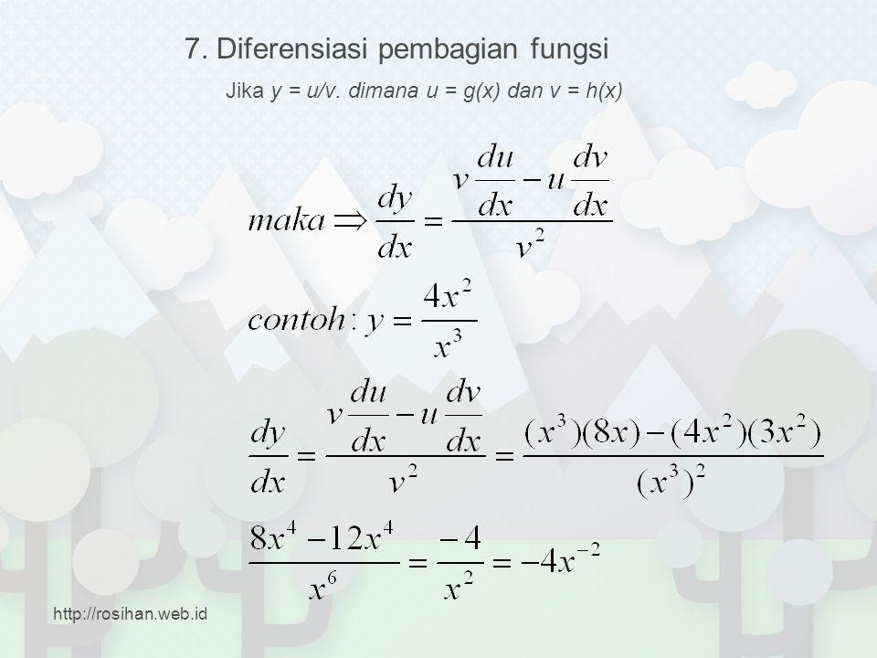 7. Diferensiasi pembagian fungsi Jika y = u/v. dimana u = g(x) dan v = h(x) http://rosihan.web.id