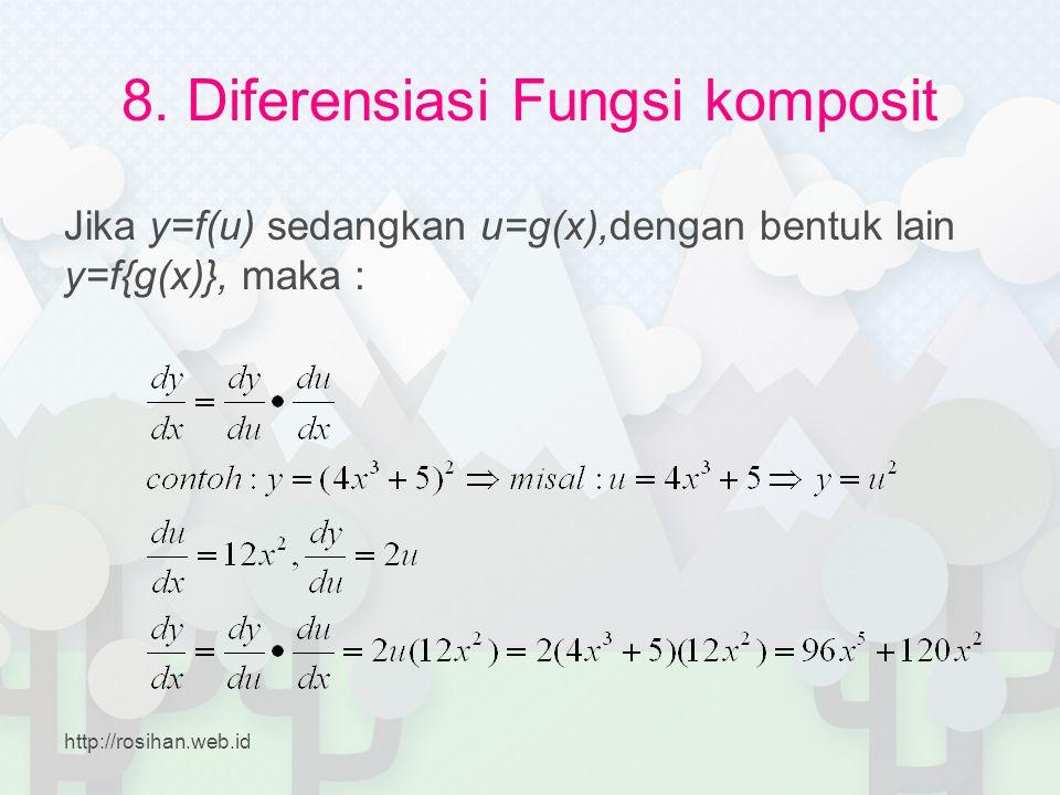 8. Diferensiasi Fungsi komposit Jika y=f(u) sedangkan u=g(x),dengan bentuk lain y=f{g(x)}, maka : http://rosihan.web.id