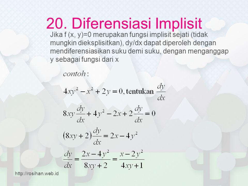 20. Diferensiasi Implisit Jika f (x, y)=0 merupakan fungsi implisit sejati (tidak mungkin dieksplisitkan), dy/dx dapat diperoleh dengan mendiferensias