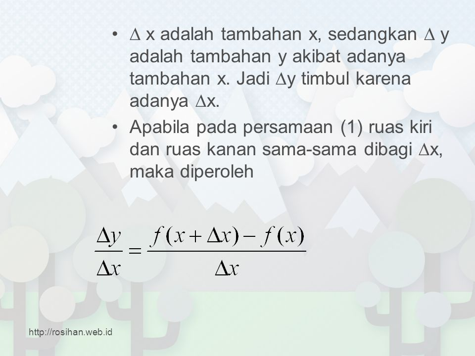 •∆ x adalah tambahan x, sedangkan ∆ y adalah tambahan y akibat adanya tambahan x. Jadi ∆y timbul karena adanya ∆x. •Apabila pada persamaan (1) ruas ki