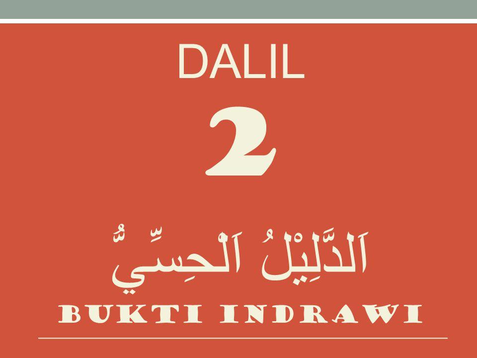DALIL 2 اَلدَّلِيْلُ اَلْحِسِّيُّ Bukti indrawi