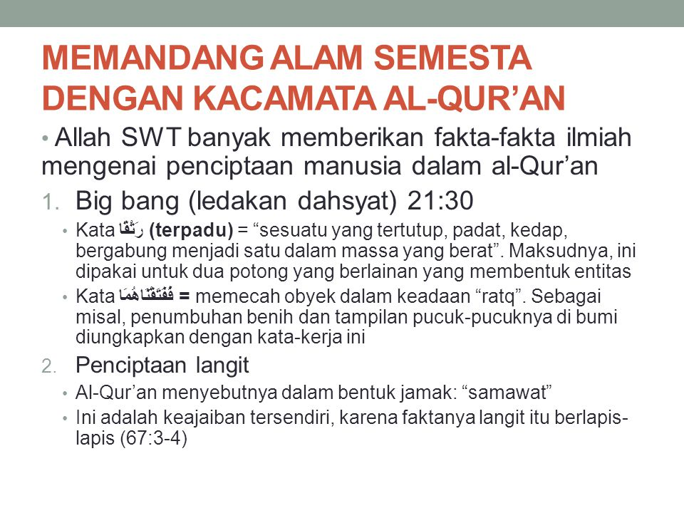 MEMANDANG ALAM SEMESTA DENGAN KACAMATA AL-QUR'AN • Allah SWT banyak memberikan fakta-fakta ilmiah mengenai penciptaan manusia dalam al-Qur'an 1. Big b