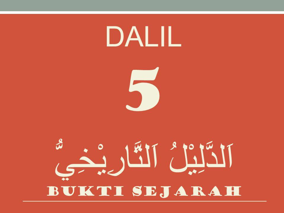 DALIL 5 اَلدَّلِيْلُ اَلتَّارِيْخِيُّ Bukti sejarah