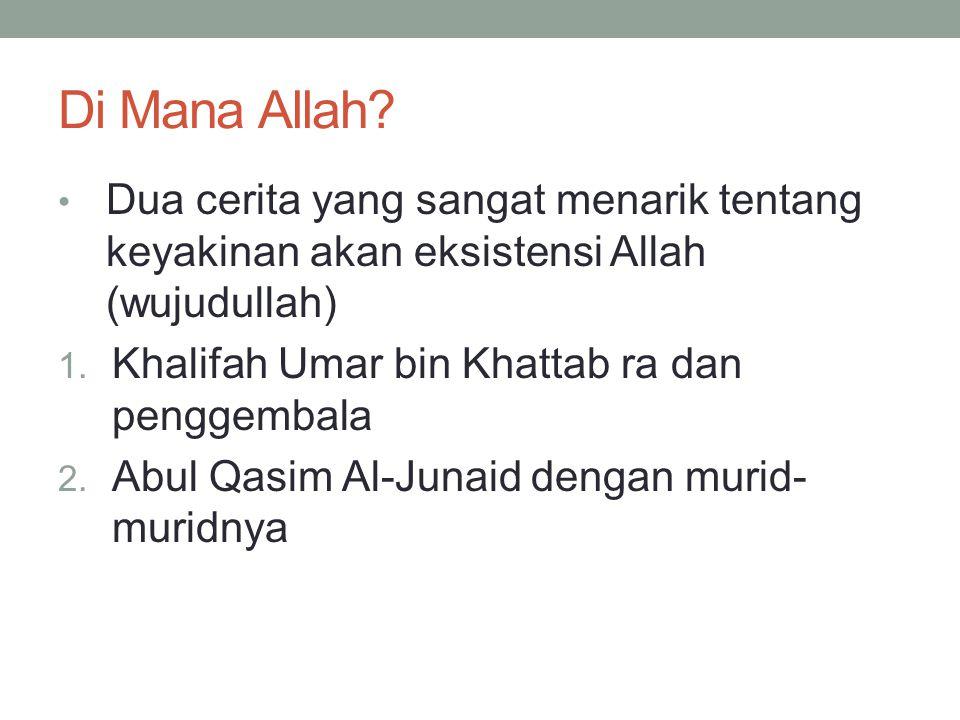 Di Mana Allah? • Dua cerita yang sangat menarik tentang keyakinan akan eksistensi Allah (wujudullah) 1. Khalifah Umar bin Khattab ra dan penggembala 2
