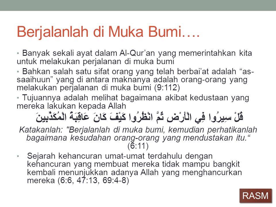 Berjalanlah di Muka Bumi…. • Banyak sekali ayat dalam Al-Qur'an yang memerintahkan kita untuk melakukan perjalanan di muka bumi • Bahkan salah satu si