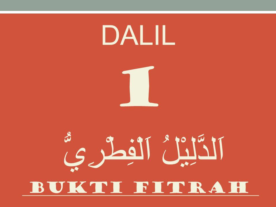 DALIL 1 اَلدَّلِيْلُ اَلْفِطْرِيُّ Bukti fitrah