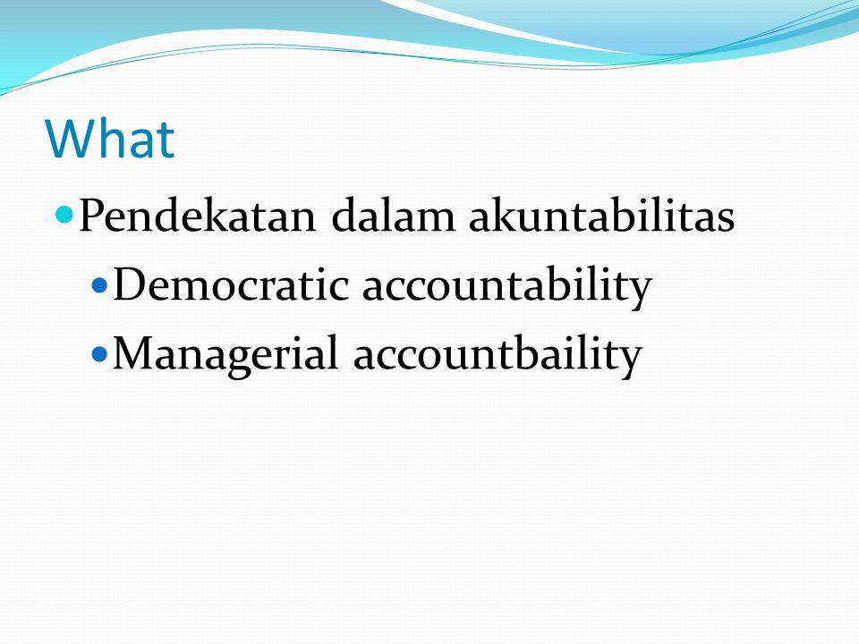 What  Pendekatan dalam akuntabilitas  Democratic accountability  Managerial accountbaility