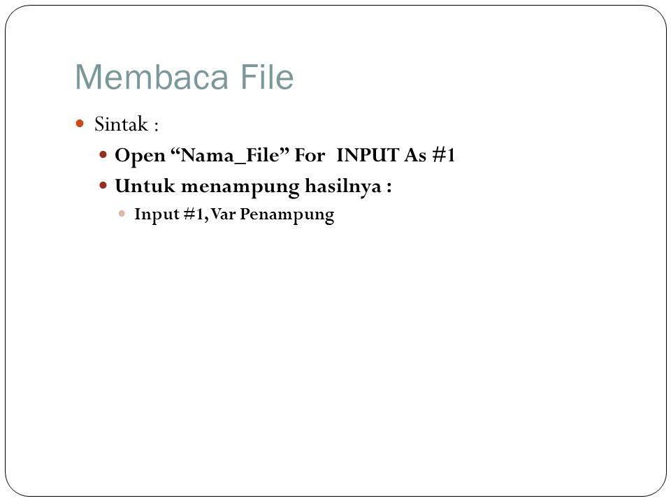 """Membaca File  Sintak :  Open """"Nama_File"""" For INPUT As #1  Untuk menampung hasilnya :  Input #1, Var Penampung"""
