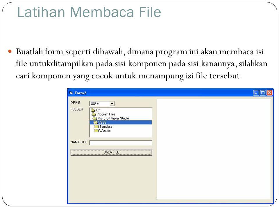 Latihan Membaca File  Buatlah form seperti dibawah, dimana program ini akan membaca isi file untukditampilkan pada sisi komponen pada sisi kanannya,
