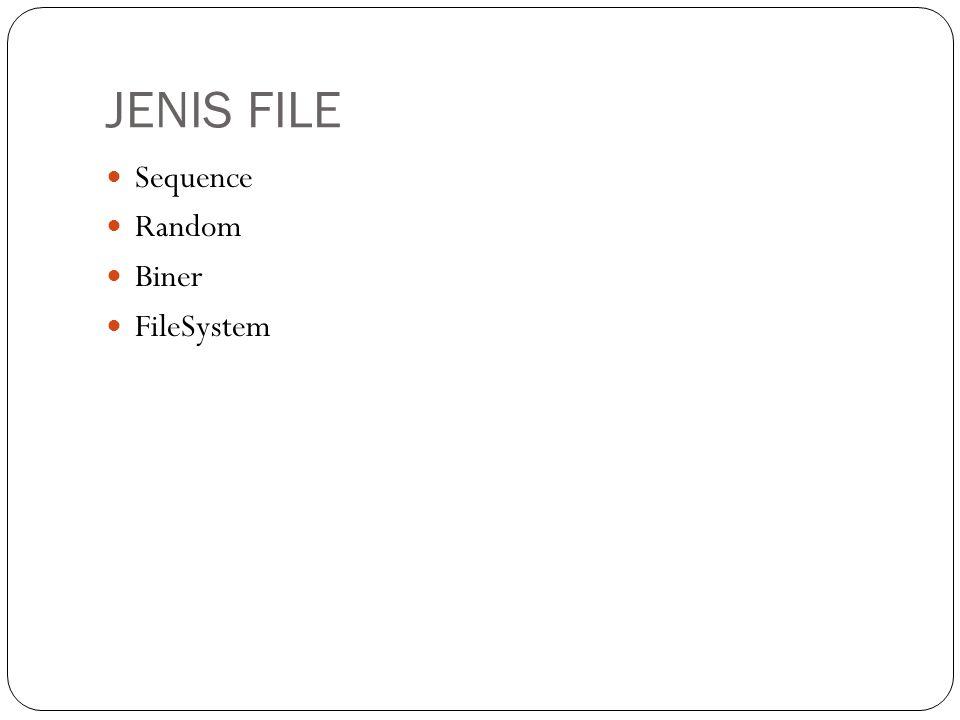SEQUENCE FILE  Sequential files seperti kaset — membacanya secara terurut dari awal sampai akhir.