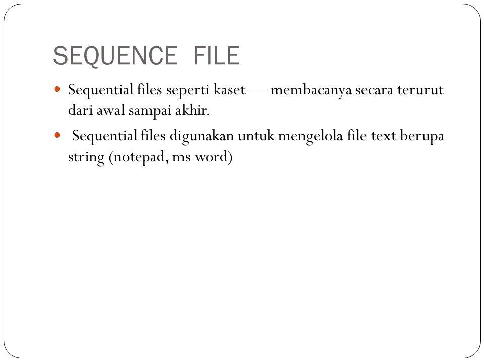 SEQUENCE FILE  Sequential files seperti kaset — membacanya secara terurut dari awal sampai akhir.  Sequential files digunakan untuk mengelola file t
