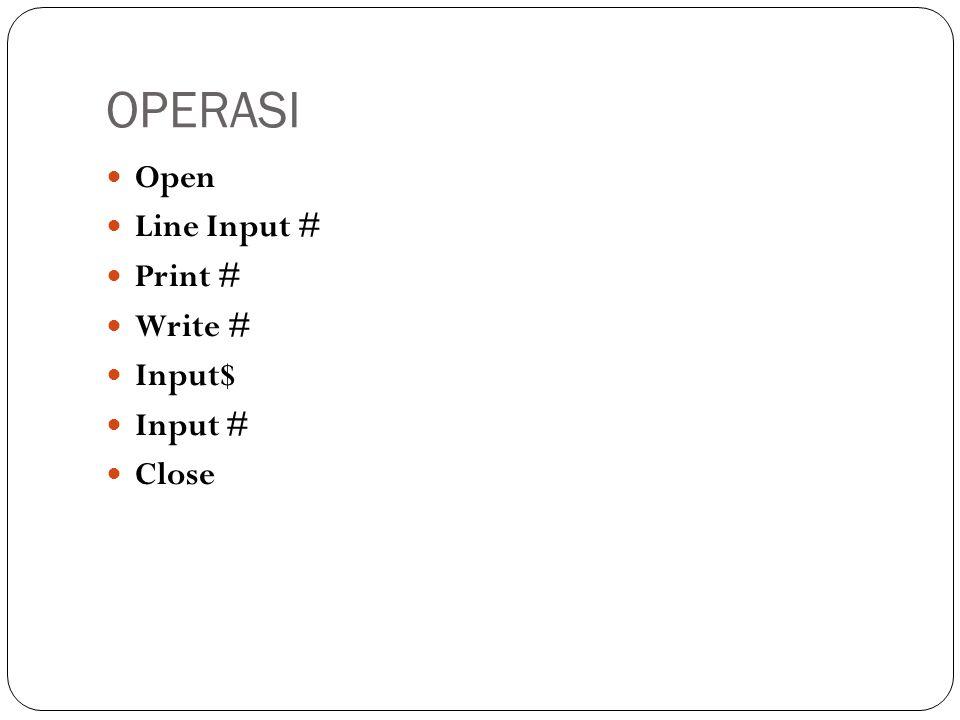 OPERASI  Open  Line Input #  Print #  Write #  Input$  Input #  Close