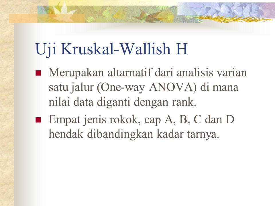 Uji Kruskal-Wallish H  Merupakan altarnatif dari analisis varian satu jalur (One-way ANOVA) di mana nilai data diganti dengan rank.  Empat jenis rok