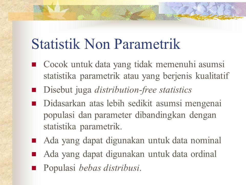 Cocok untuk data yang tidak memenuhi asumsi statistika parametrik atau yang berjenis kualitatif  Disebut juga distribution-free statistics  Didasa