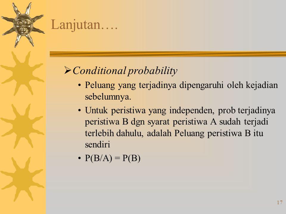17 Lanjutan….  Conditional probability •Peluang yang terjadinya dipengaruhi oleh kejadian sebelumnya. •Untuk peristiwa yang independen, prob terjadin
