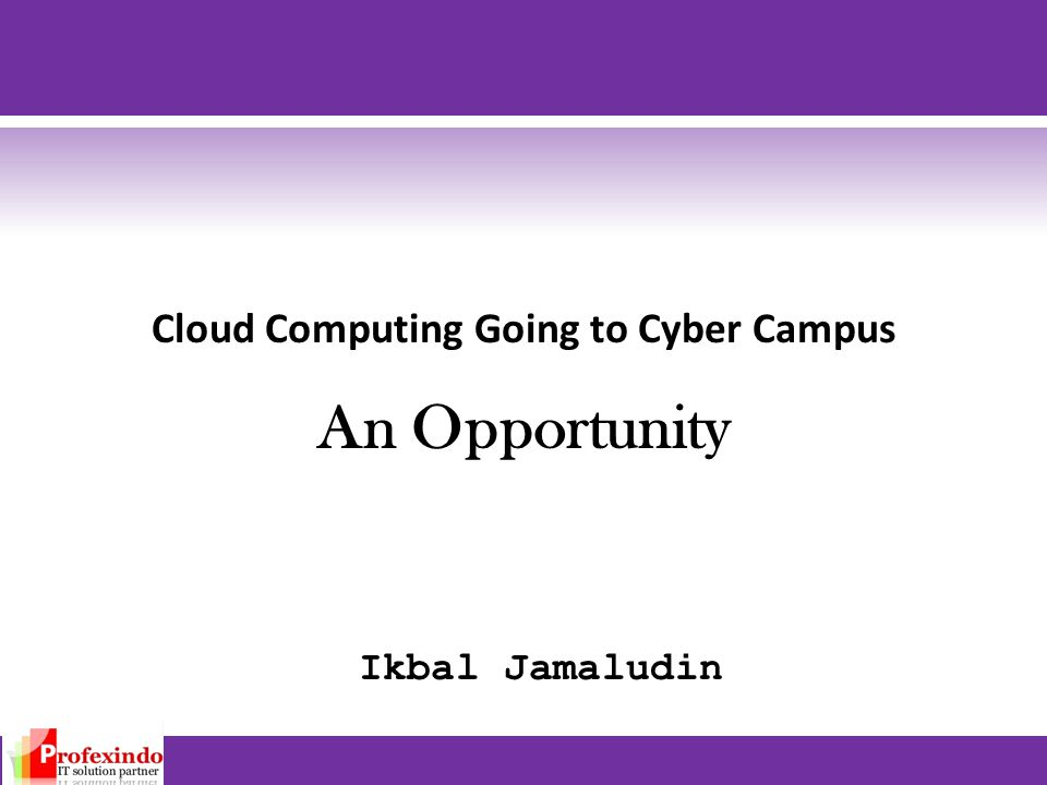 Cloud Computing Going to Cyber Campus An Opportunity Ikbal Jamaludin