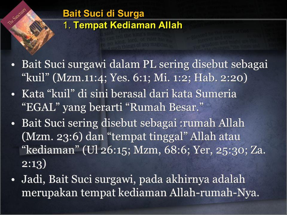 •Bait Suci surgawi dalam PL sering disebut sebagai kuil (Mzm.11:4; Yes.