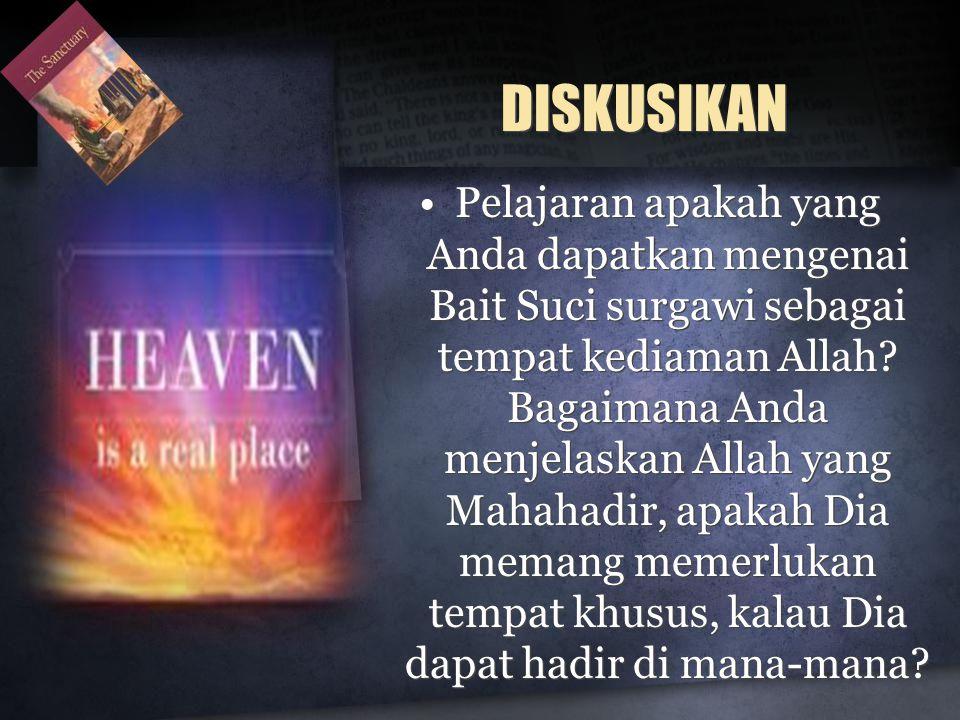 DISKUSIKAN •Pelajaran apakah yang Anda dapatkan mengenai Bait Suci surgawi sebagai tempat kediaman Allah.