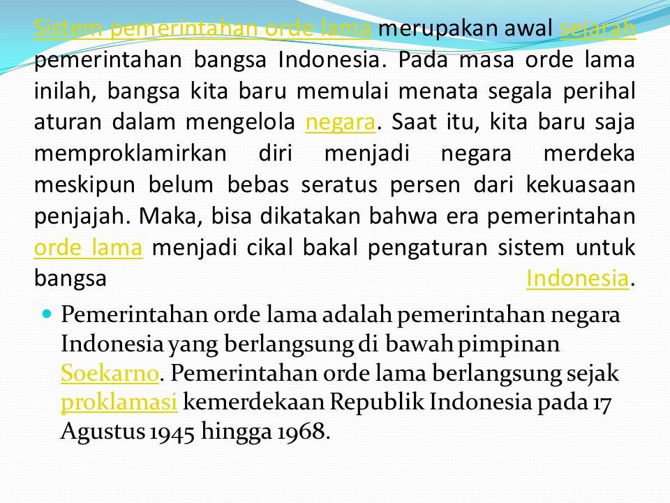 Sistem pemerintahan orde lamaSistem pemerintahan orde lama merupakan awal sejarah pemerintahan bangsa Indonesia. Pada masa orde lama inilah, bangsa ki